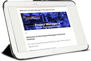 Project Manager's Secret Success Formula contains all the Project Management essentials for a successful project