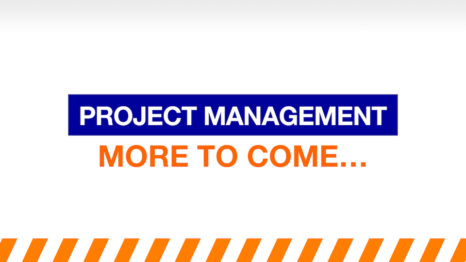 Project Management - More to come