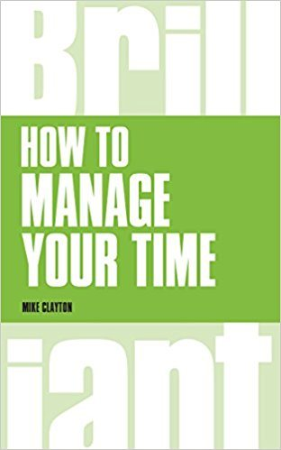 How to Manage Your Time by Mike Clayton