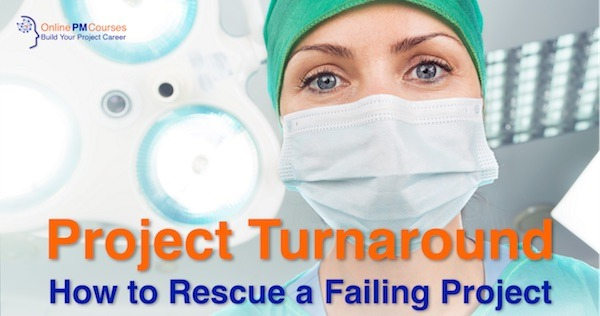 Project Turnaround: How to Rescue a Failing Project