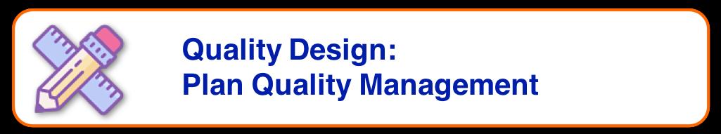 Project Quality Management - Quality Design - Plan Quality Management