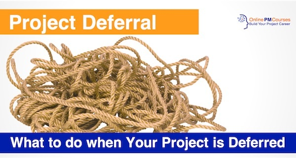 Project Deferral - What to do When Your Project is Deferred