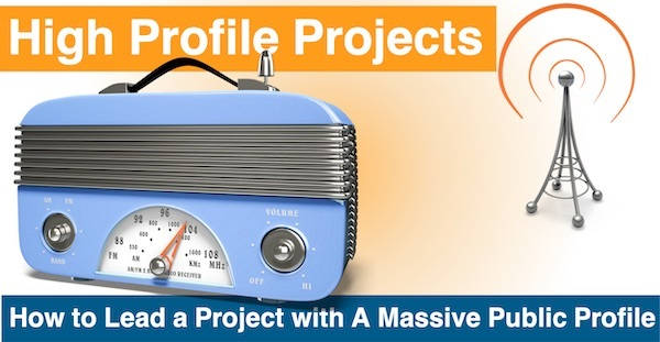 High Profile Projects - How to Lead a Project with a Massive Public Profile
